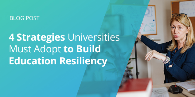 4 Strategies Universities Must Adopt to Build Education Resiliency