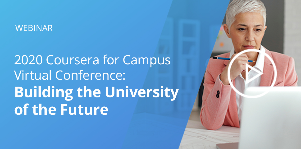 2020 Coursera for Campus Virtual Conference: Building the University of the Future